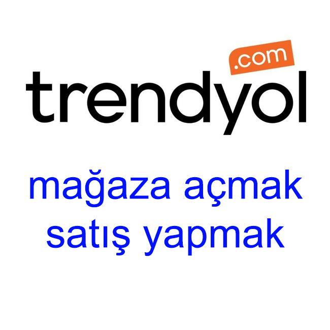 TRENDYOLDA MAĞAZA AÇMAK SATIŞ YAPMAK